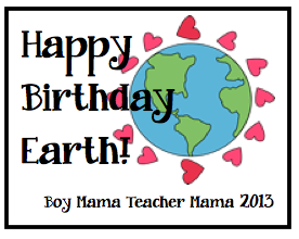 Boy Mama Teacher Mama | Happy Birthday Earth!