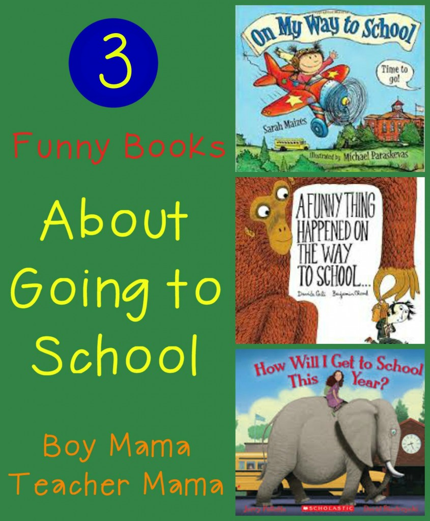 Boy Mama Teacher Mama 3 Funny Books About Going to School