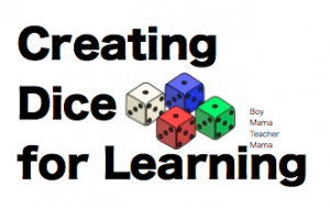 Boy Mama Teacher Mama | Creating Your Own Dice For Learning