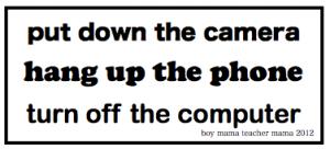 Boy Mama Teacher Mama | Put Down the Phone, Turn off the Computer