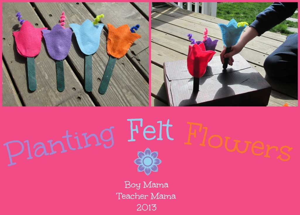 Boy Mama Teacher Mama | Planting Felt Flowers