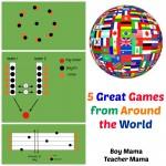 Boy Mama Teacher Mama | 5 Great Games from Around the World