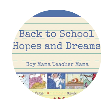 Boy Mama Teacher Mama  Back to School Hopes and Dreams